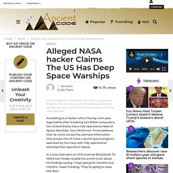 Alleged NASA hacker Claims The US Has Deep Space Warships