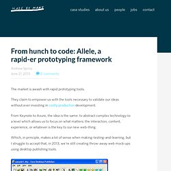 From hunch to code: Allele, a rapid-er prototyping framework