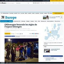 L'Allemagne bouscule les règles de l'espace Schengen