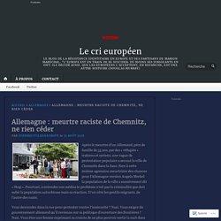 Allemagne : meurtre raciste de Chemnitz, ne rien céder – Le cri européen