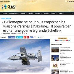 """""""L'Allemagne ne peut plus empêcher les livraisons d'armes à l'Ukraine... Il pourrait en résulter une guerre à grande échelle"""""""