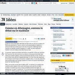 Comme en Allemagne, ouvrons le débat sur le nucléaire - LeMonde.fr-Mozilla Firefox