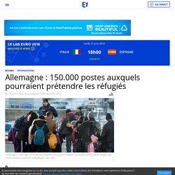 Allemagne : 150.000 postes auxquels pourraient prétendre les réfugiés