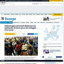 L'Allemagne pourrait dépenser 93 milliards d'euros pour les réfugiés d'ici 2020