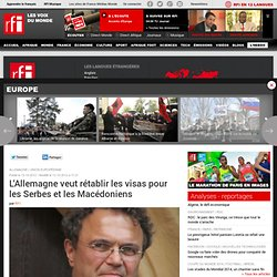 L'Allemagne veut rétablir les visas pour les Serbes et les Macédoniens - Allemagne