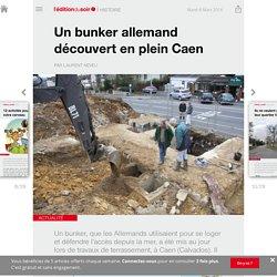 Un bunker allemand découvert en plein Caen - Edition du soir Ouest France - 08/03/2016