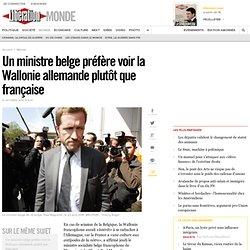Un ministre belge préfère voir la Wallonie allemande plutôt que française