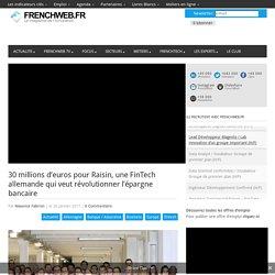 30 millions d'euros pour Raisin, une FinTech allemande qui veut révolutionner l'épargne bancaire