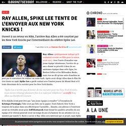 Ray Allen, Spike Lee tente de l'envoyer aux New York Knicks !