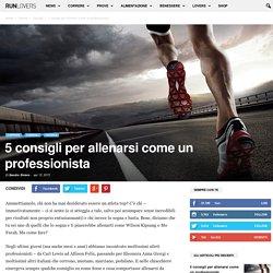 5 regole per allenarsi come un runner professionista