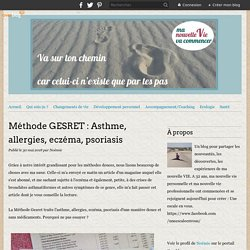 Méthode GESRET : Asthme, allergies, eczéma, psoriasis - Ma nouvelle VIE !