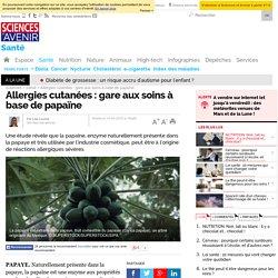 Allergies cutanées : gare aux soins à base de papaïne