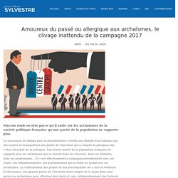 Amoureux du passé ou allergique aux archaïsmes, le clivage inattendu de la campagne 2017 - Jean-Marc Sylvestre