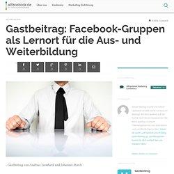 Gastbeitrag: Facebook-Gruppen als Lernort für die Aus- und Weiterbildung