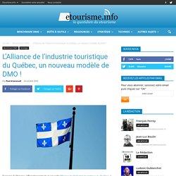L'Alliance de l'industrie touristique du Québec, un nouveau modèle de DMO !