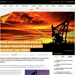 Une alliance pétrolière russo-saoudienne pour contrer les USA?