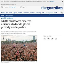 NGOs must form creative alliances to tackle global poverty and injustice