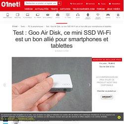 Test : Goo Air Disk, ce mini SSD Wi-Fi est un bon allié pour smartphones et tablettes