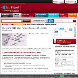 IR : seuils 2017 pour l'imposition des allocations forfaitaires
