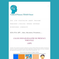 AEEH, PCH, AJPP ... Aides, Allocations, Prestations, ... - Collectif Parents TDAH Ouest