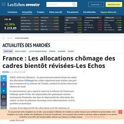 France : Les allocations chômage des cadres bientôt révisées-Les Echos