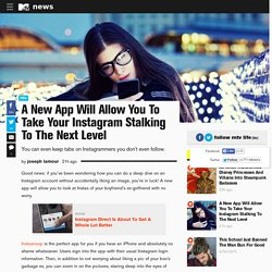 A New App Will Allow You To Take Your Instagram Stalking To The Next Level