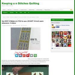See WHY it Matters to YOU to use a SCANT 1/4 inch seam allowance. 3 videos - Page 2 of 3 - Keeping u n Stitches Quilting