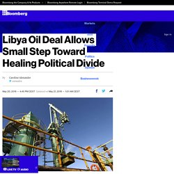 Libya Oil Deal Allows Small Step Toward Healing Political Divide