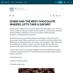 DUBAI HAS THE BEST CHOCOLATE MAKERS, LET'S TAKE A SAFARI?: almarktrading — LiveJournal