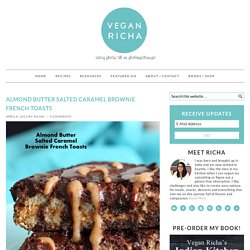 Almond Butter Salted Caramel Brownie French Toasts - Vegan Richa