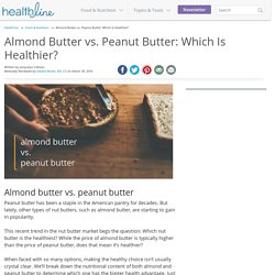 Almond Butter vs. Peanut Butter: What's Healthiest?