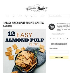 12 Easy Almond Pulp Recipes (Sweet & Savory)