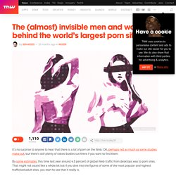The (almost) invisible men and women behind the world's largest porn sites