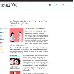 Science Of Us: It's Almost Weirder When Online Daters Don't Lie