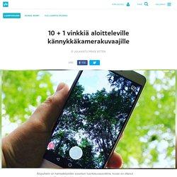 10 + 1 vinkkiä aloitteleville kännykkäkamerakuvaajille