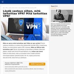 Mikä on VPN? Mitä VPN tekee? VPN opas aloittelijoille