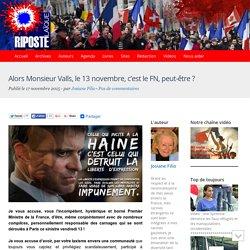 Alors Monsieur Valls, le 13 novembre, c'est le FN, peut-être ?