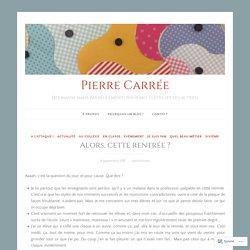Alors, cette rentrée ? – Pierre Carrée