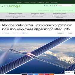 Alphabet cuts former Titan drone program from X division, employees dispersing to other units