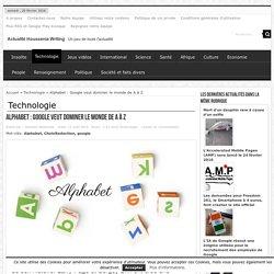 ALPHABET : Google veut dominer le monde de A à Z