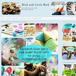 Alphabet Glue: An E-Magazine for Families. - Bird and Little Bird