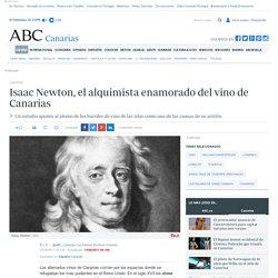 Isaac Newton, el alquimista enamorado del vino de Canarias
