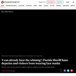 'I can already hear the whining': Florida Sheriff bans deputies and visitors from wearing face masks