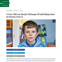 8-Year-Old Can Already Tell Image Of Dad Puking Stuck In Memory Forever