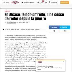 En Alsace, le non-dit rôde, il ne cesse de rôder depuis la guerre
