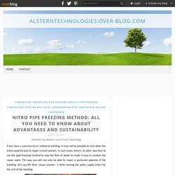 Nitro Pipe Freezing method: All you need to know about advantages and sustainability - Alsterntechnologies.over-blog.com