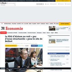 Le PDG d'Alstom ne voit «pas d'issue structurelle» pour le site de Belfort