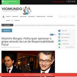Altamiro Borges: Folha quer apressar o golpe através da Lei de Responsabilidade Fiscal