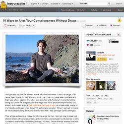 10 Ways to Alter Your Consciousness Without Drugs