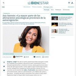 Ana Asensio: «La mayor parte de las alteraciones psicológicas provienen de la autoexigencia»